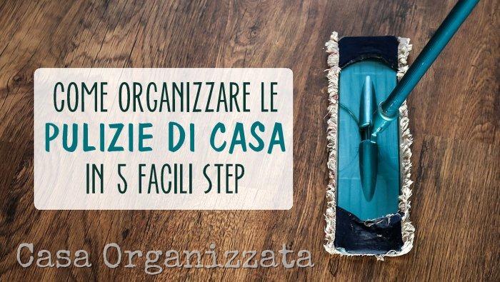 come organizzare le pulizie di casa in 5 facili step