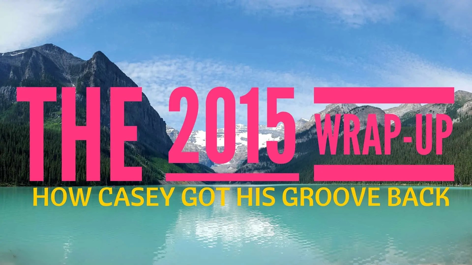 The 2015 Wrap-Up — How Casey Got His Groove Back (Featured Image)