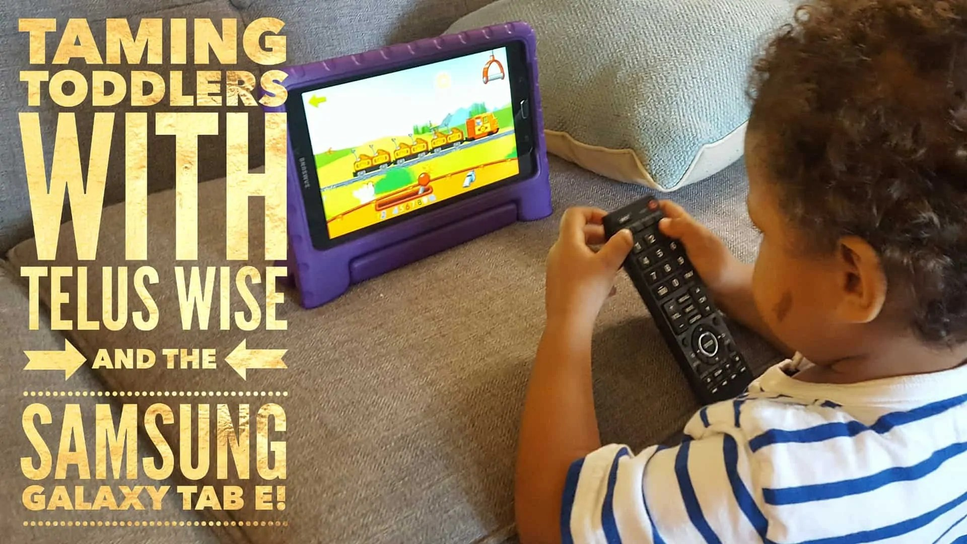 Taming Toddlers with TELUS WISE and the Samsung Galaxy Tab E! (Featured Image)