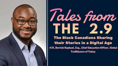 Tales from the 2.9 — The Black Canadians Sharing their Stories in a Digital Age — Vol. 2 #21, Derrick Raphael, Esq., Chief Education Officer, Global Trailblazers of Today (Featured Image)