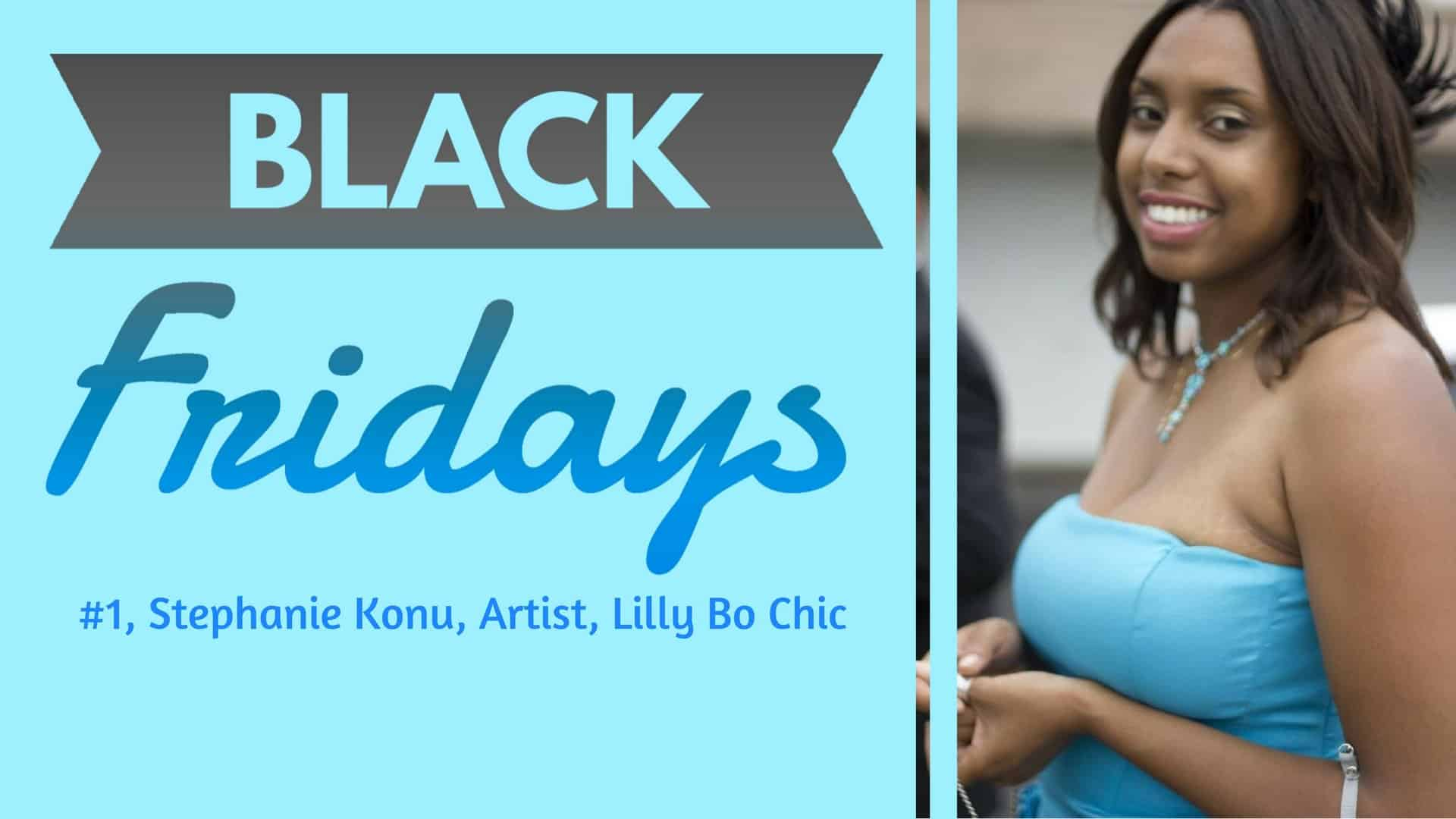 Black Fridays — #1, Stephanie Konu, Artist, Lilly Bo Chic (Featured Image)