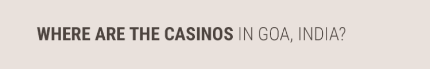 Where are the casinos in Goa, India?