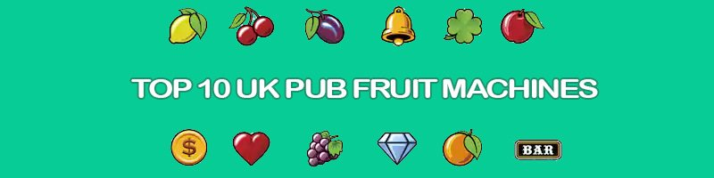 The Top Ten UK Pub Fruit Machines