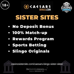 Caesars Bingo sister sites square banner with black background and the text: No deposit bonus, 100% match-up, rewards programme, sports betting and slingo original. the bottom left and right display the images of Two Roman buildings 18+ symbol on the top left corner and the BeGambleAware.org logo with Helpline: 0808 8020133 is displayed on the bottom center of the image.