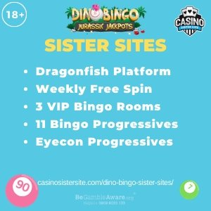 Dino Bingo sister sites	square banner with Light green background and the text:	Dragonfish platform, weekly free spins, 3 VIP bingo rooms, 11 bingo progressives and Eyecon progressives.	the bottom left and right display the images of 	A pink and green bingo balls.	18+ symbol on the top left corner and the BeGambleAware.org logo with Helpline: 0808 8020133 is displayed on the bottom center of the image.