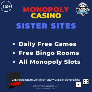 Monopoly Casino sister sites square banner with  blue	background and the text:	Daily free games, free bingo rooms and all Monopoly slots.	the bottom left and right display the images of 	Black big top hat and to dice.	18+ symbol on the top left corner and the BeGambleAware.org logo with Helpline: 0808 8020133 is displayed on the bottom center of the image.