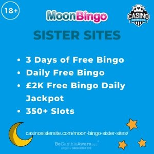 Moon Bingo sister sites square banner with Light blue background and the text: 3 days of free bingo, daily free bingo, £2k free bingo daily, jackpot and 350+ slots. the bottom left and right display the images of A moon and three stars. 18+ symbol on the top left corner and the BeGambleAware.org logo with Helpline: 0808 8020133 is displayed on the bottom center of the image.