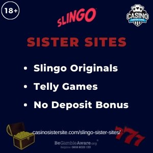 Slingo sister sites square banner with Dark blue background and the text: Slingo originals, Telly games and no deposit bonus. the bottom left and right display the images of A treasure coffin full of coins and the number 777. 18+ symbol on the top left corner and the BeGambleAware.org logo with Helpline: 0808 8020133 is displayed on the bottom center of the image.