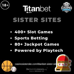 Titanbet casino sister sitessquare banner with blackbackground and the text:400+ slot games, sports betting, 80+ jackpot games and powered by Playtech.the bottom left and right display the images of A basketball and a baseball and a slot machine.18+ symbol on the top left corner and the BeGambleAware.org logo with Helpline: 0808 8020133 is displayed on the bottom center of the image.