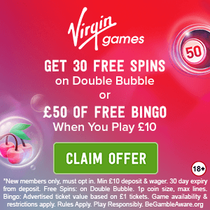Virgin Games banner : Get 30 free spins on Double Bubble or £50 of free bingo when you play £10