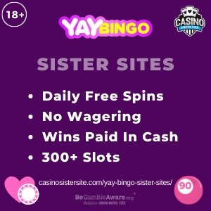 Yay Bingo Sister Sites – Daily free spins, no wagering ever & wins paid in cash!