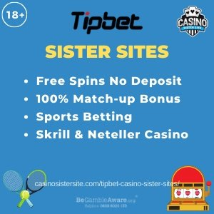 Tipbet Casino Sister Sites – Free spins no deposit, match-up bonus & sports betting.