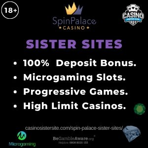 Spin Palace Sister Sites – High limit casinos with Microgaming slots.