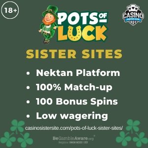 Pots of Luck sister sites square banner with green background and the text: Nekton platform, 100% match-up, 100 bonus spins and low wagering. the bottom left and right display the images of Paddy icons. 18+ symbol on the top left corner and the BeGambleAware.org logo with Helpline: 0808 8020133 is displayed on the bottom center of the image.