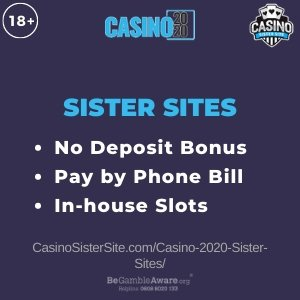Casino 2020 Sister Sites - £10 no deposit or 50 free spins. 7