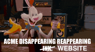 "Meme from Who Framed Rodger Rabbit reads: ""Acme disappearing reappearing website"""