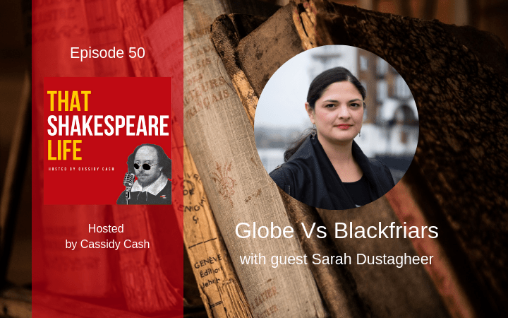 Episode 50: Globe vs Blackfriars with Sarah Dustagheer
