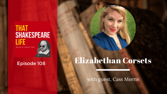 Ep 108: Elizabethan Corsets with Cass Morris