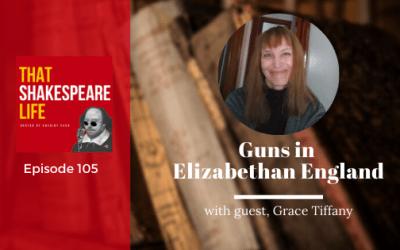 Ep 105: Guns in Elizabethan England with Grace Tiffany
