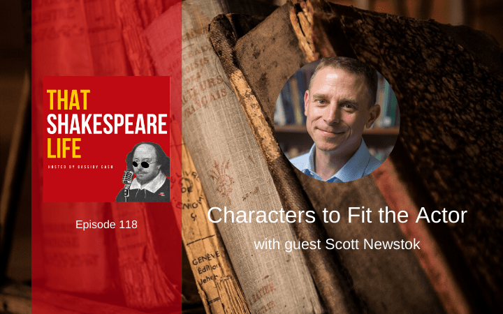 Ep 118: Characters to Fit the Actor with Scott Newstok