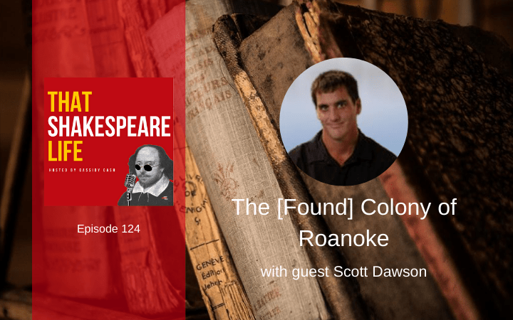 Ep 124: The [Found] Colony of Roanoke with Scott Dawson