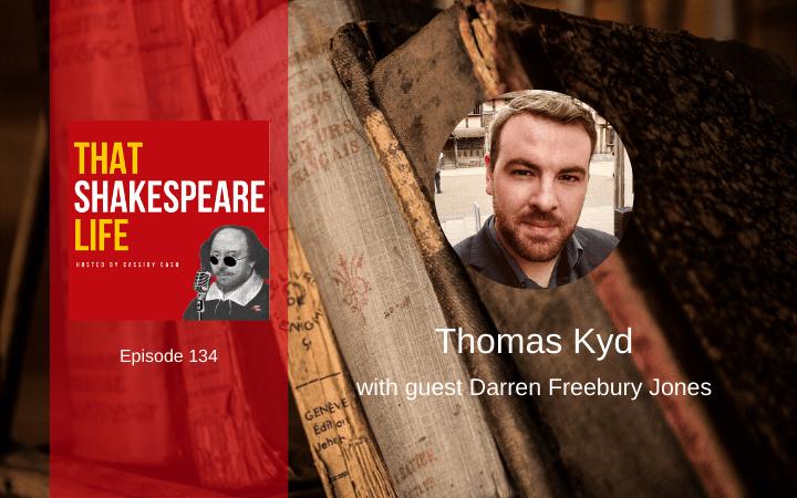Ep 134: Thomas Kyd with Darren Freebury Jones