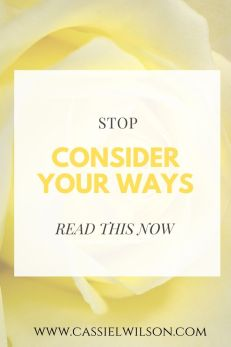 Stops and consider your ways | Cassie L. Wilson - learning to be the light
