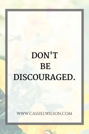 Don't be discouraged | Cassie L. Wilson - learning to be the light