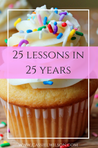25 lessons in 25 years - Cassie L. Wilson - learning to be the light