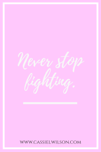 Never stop fighting. Put on the armor of God - Cassie L. Wilson- learning to be the light