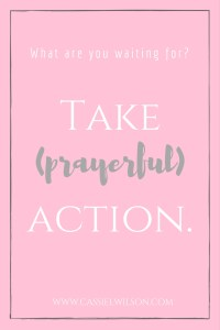 What are you waiting for? Take prayerful action!
