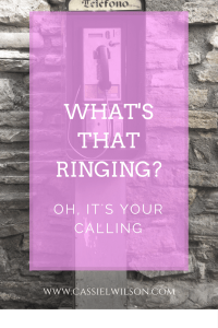What's that ringing- Oh, it's your calling. - Cassie L. Wilson- learning to be the light