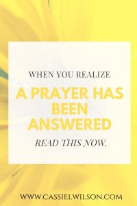 When you realize a prayer has been answered | Cassie L. Wilson - learning to be the light