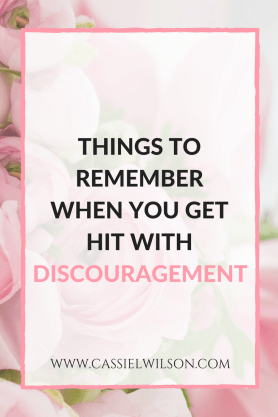 Things to remember when you get hit with discouragement