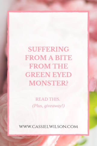 Suffering from a bite from the green eyed monster? Read this! Plus giveaway! Cassie L. Wilson | Learning to be the light