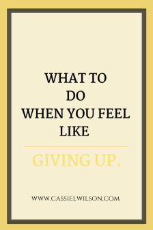 What to do when you feel like giving up | Cassie L. Wilson - learning to be the light