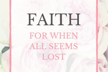 Faith: for when it all seems hopeless