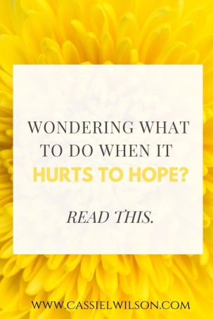 Wondering what to do when it hurts to hope? Read this. | Cassie L. Wilson - learning to be the light