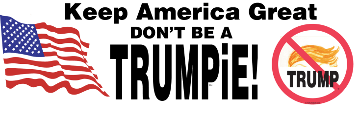 Kickstarter idea--Don't Be a TRUMPiE