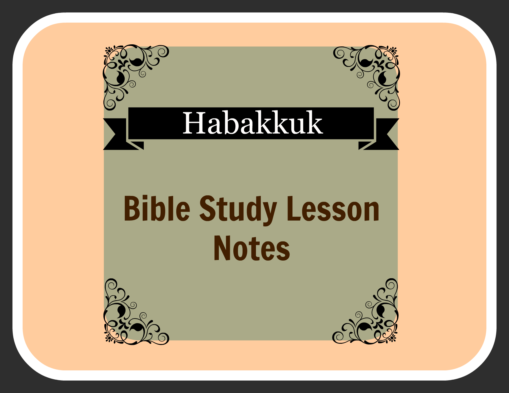 Habakkuk -- Bible Study Lesson Notes