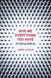 Give Me Everything You Have by James Lasdun; design by Julia Connolly