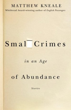 Small Crimes in an Age of Abundance by Matthew Kneale; design by David Drummond (Anchor, March 2006)