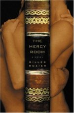 The Mercy Room by Giles Rozier; Design by Mario Pulice (Little Brown & Co, March 2006)