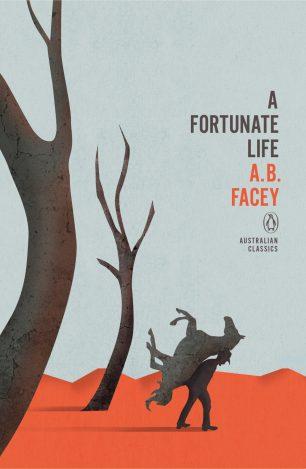 A Fortunate Life by A. B. Facey; design by Adam Laszczuk; illustration by Josh Durham (Penguin Australia / 2014)
