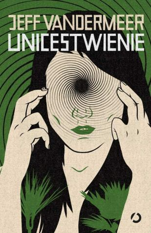 Unicestwienie by Jeff VanderMeer (Poland); cover art by Patryk Mogilnicki (Otwarte / 2014)
