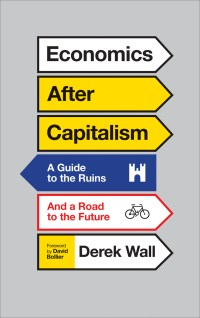 Economics After Capitalism by Derek Wall; design by David A. Gee (Pluto Press / July 2015)