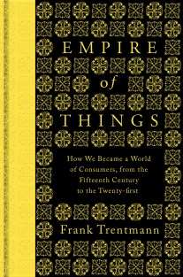 Empire of Things by Frank Trentmann; design by Coralie Bickford-Smith (Allen Lane / January 2016)