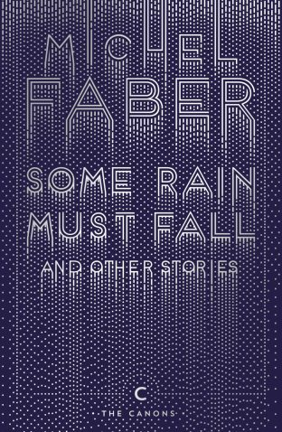 Some Rain Must Fall and Other Stories by Michel Faber; design by Rafi Romaya; art by Yehrin Tong (Canongate / July 2016)
