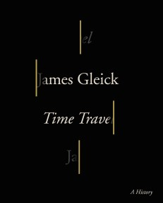 Time Travel by James Gleick; design by Peter Mendelsund (Pantheon / September 2016)
