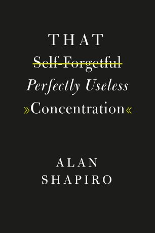 That Perfectly Useless Concentration by Alan Shapiro; design by Isaac Tobin